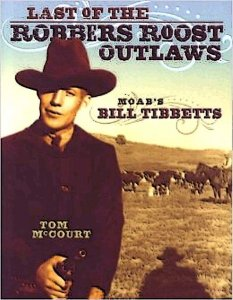 """""""Last of the Robbers Roost Outlaws"""" tells the colorful story of Moab's Bill Tibbetts."""