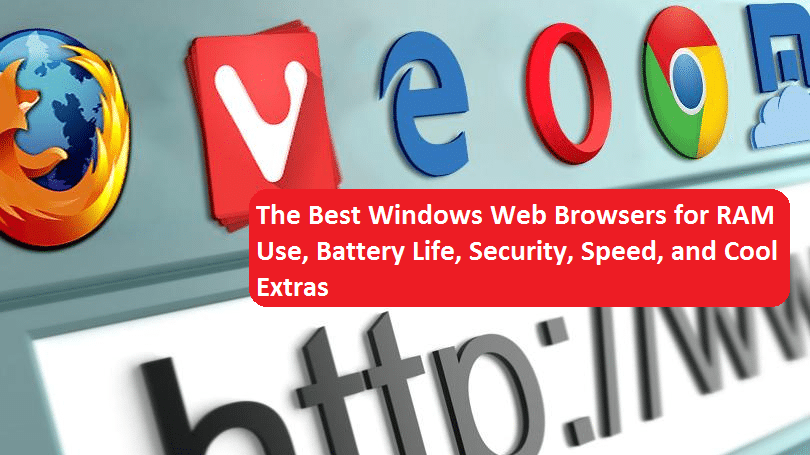 The Best Windows Web Browsers for RAM Use, Battery Life, Security, Speed, and Cool Extras