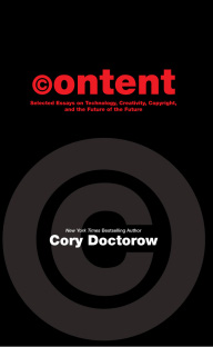 Content: Selected Essays on Technology, Creativity, Copyright and the Future of the Future by Cory Doctorow
