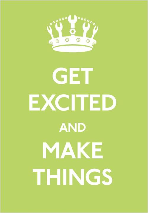 Get exited and make things