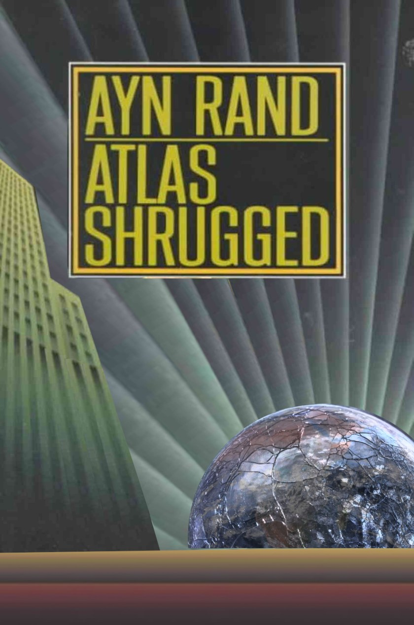 A modified version of the paperback cover of Ayn Rand's 'Atlas Shrugged' in which the gold statue of Atlas is replaced with a shattered Earth.