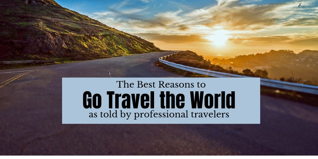 The best reasons to go travel the world