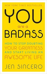 You are a Badass: How to Stop Doubting Your Greatness and Start Living an Awesome Life - by Jen Sincero