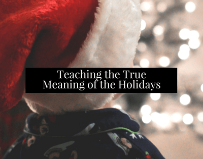 TEACHING KIDS THE TRUE MEANING OF THE HOLIDAYS