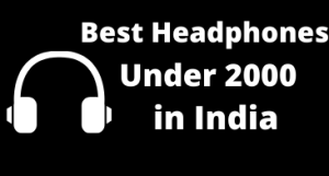 Best Headphones Under 2000 in India 2020