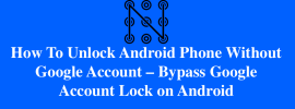 How To Unlock Android Phone Without Google Account - Bypass Google Account Lock on Android