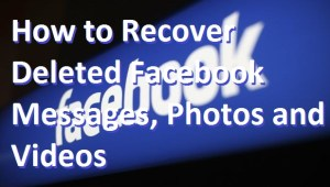 How to Recover Deleted Facebook Messages, Photos and Videos
