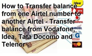 How to Transfer balance from one Airtel number to another Airtel – Transfer balance from Vodafone, Idea, Tata Docomo and Telenor
