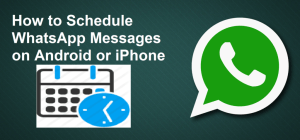 How to Schedule WhatsApp Messages on Android or iPhone and Send Message at Specific Time