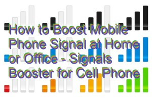 How to Boost Mobile Phone Signal at Home or Office – Signals Booster for Cell Phone [Download Software]