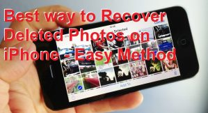 Best way to Recover Deleted Photos on iPhone – Easy Method
