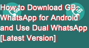 How to Download GB WhatsApp for Android and Use Dual WhatsApp [Latest Version]