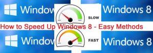 How to Speed Up Windows 8 – Easy Methods