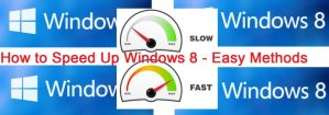 How to Speed Up Windows 8 – Easy Methods