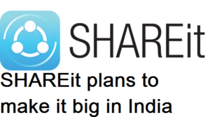 SHAREit plans to make it big in India