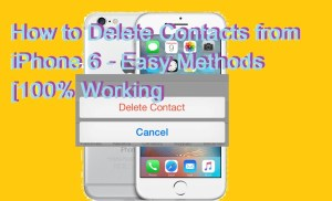 How to Delete Contacts from iPhone 6 – Easy Methods [100% Working]