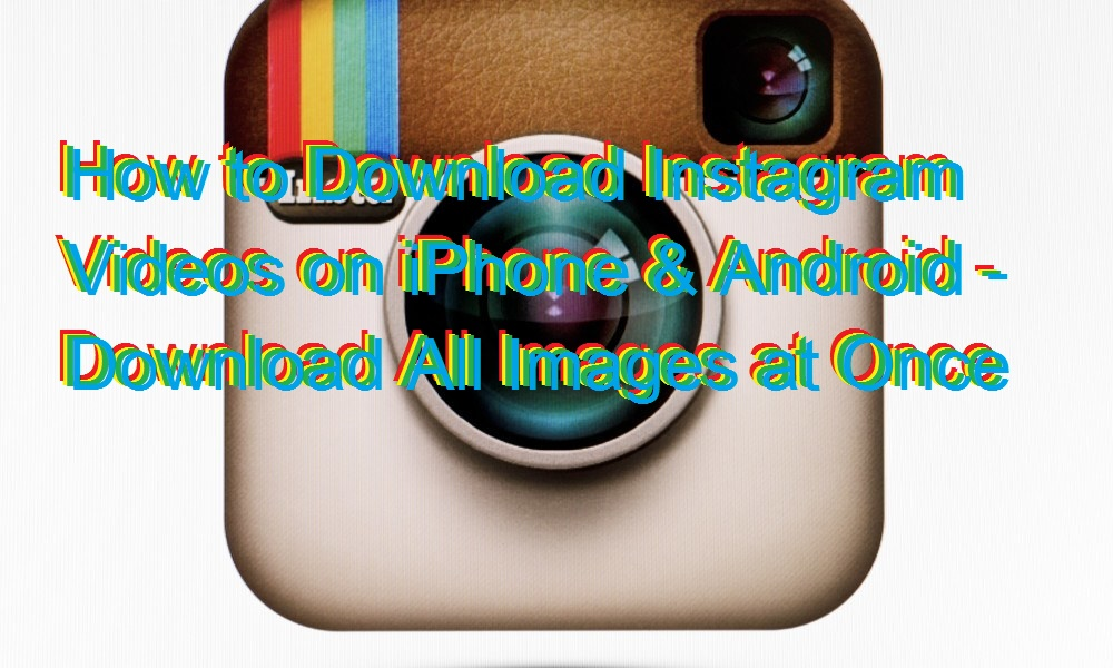 How to Download Instagram Videos on iPhone & Android - Download All Images at Once
