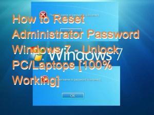 How to Reset Administrator Password Windows 7 – Unlock PC/Laptops [100% Working]