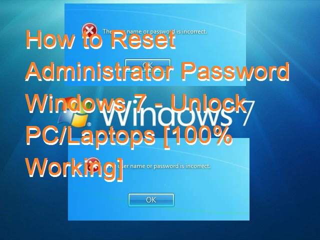 How to Reset Administrator Password Windows 7 - Unlock PC-Laptops [100% Working]