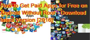 How to Get Paid Apps for Free on Android Without Root – Download latest Version [2016]