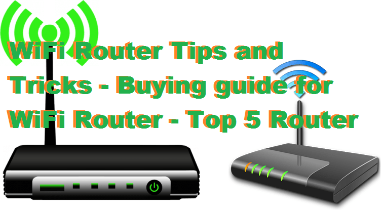 WiFi Router Tips and Tricks - Buying guide for WiFi Router - Top 5 Router