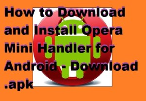How to Download and Install Opera Mini Handler for Android – Download .apk