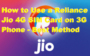 How to Use a Reliance Jio 4G SIM Card on 3G Phone – Without ROOT