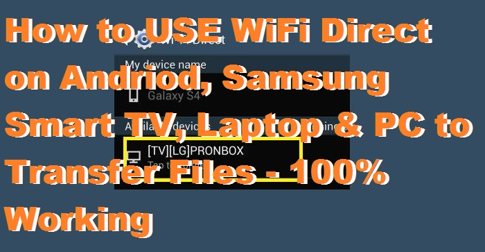 How to USE WiFi Direct on Andriod, Samsung Smart TV, Laptop & PC to Transfer Files - 100% Working
