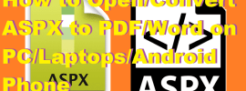 How to Open-Convert ASPX to PDF-Word on PC-Laptops-Android Phone