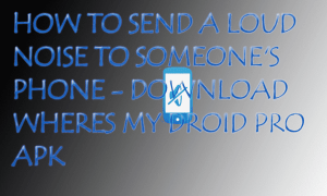 How to Send a Loud Noise to Someone's Phone – Download Wheres My Droid Pro apk