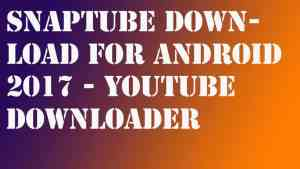 SnapTube Download for Android 2017 – YouTube Downloader
