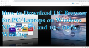 How to Download UC Browser for PC/Laptops on Windows XP, 7, 8, 8.1 and 10 – 100% Working