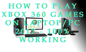How to Play Xbox 360 Games on Laptop/PC 2017 – 100% Working