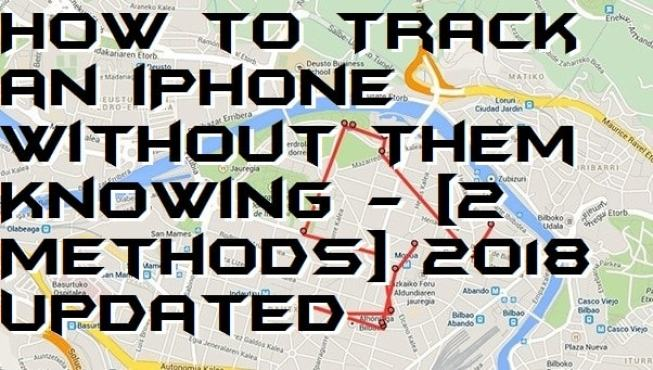 How to Track an iPhone Without Them Knowing - [2 Methods] 2018 Updated
