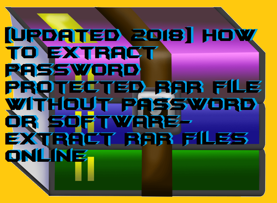 [Updated 2018] How to Extract Password Protected RAR file without Password or Software- Extract RAR Files Online