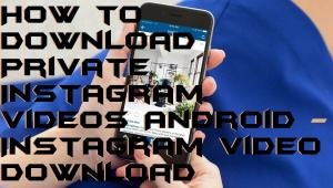 How to Download Private Instagram Videos Android – Instagram Video Download