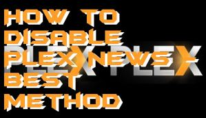 How to Disable Plex News – Best Method