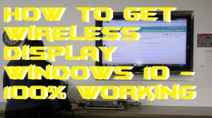 How to Get Wireless Display Windows 10 – 100% Working