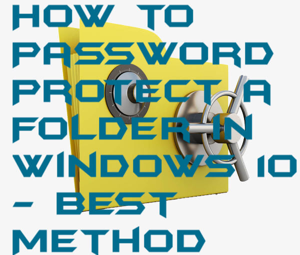 How to Password Protect a Folder in Windows 10 - Best Method