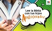 Lee la Biblia con tus hijos adolescentes