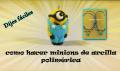 DIY cómo hacer Minions de arcilla polimérica