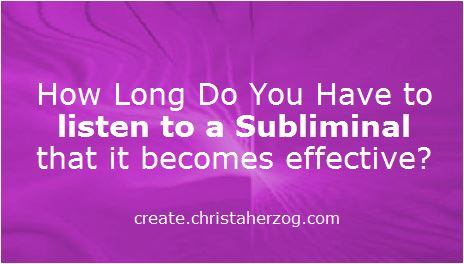 How long listening to a Subliminal