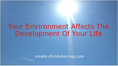 your environment afftects your life