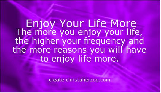 Enjoy Your Life More