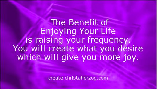 The Benefits of Enjoying Your Life More