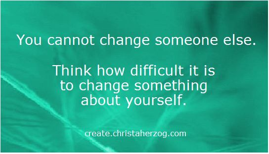 You cannot change someone else