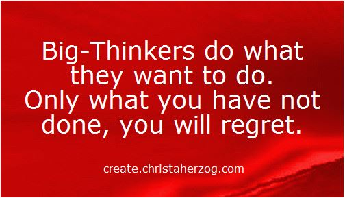 Big thinkers do what they want to do