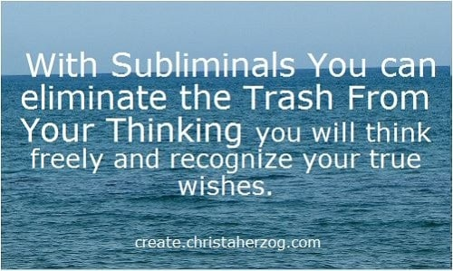 Subliminals eliminate trash from your thinking