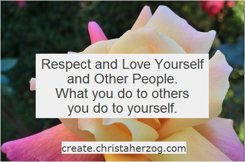 Respect and love yourself and others