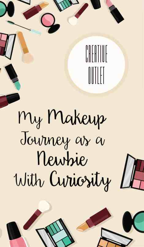 Creative Outlet | My Makeup Journey As a Newbie with Curiosity | Create&Capture